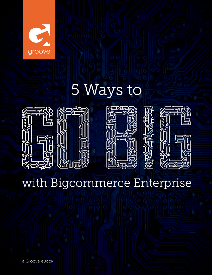 5 Ways to Go Big with BigCommerce Enterprise